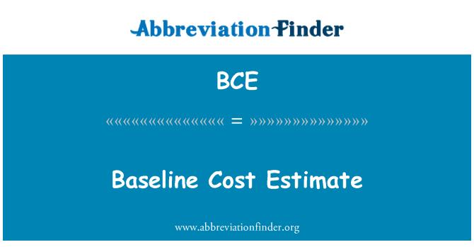 BCE: Baseline Cost Estimate