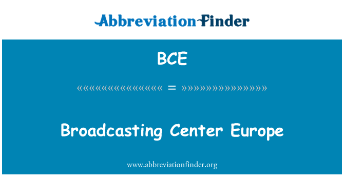 BCE: Broadcasting Center Europe