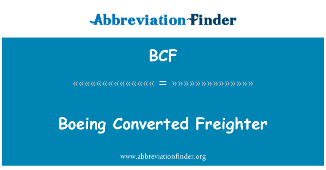 BCF: Boeing Converted Freighter