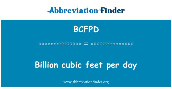 BCFPD: Billion cubic feet per day