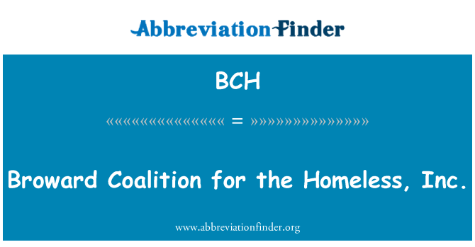 BCH: Broward Coalition for the Homeless, Inc.