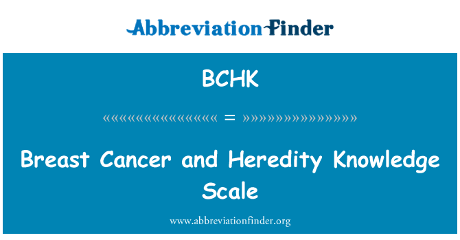 BCHK: Breast Cancer and Heredity Knowledge Scale