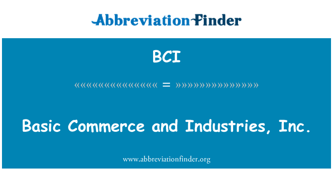 BCI: Basic Commerce and Industries, Inc.