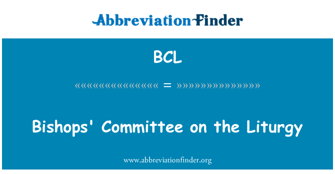 BCL: Bishops' Committee on the Liturgy