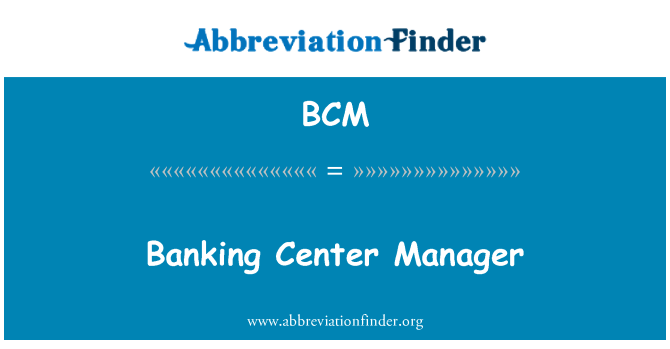 BCM: Banking Center Manager