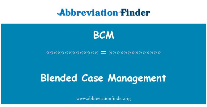 BCM: Blended Case Management