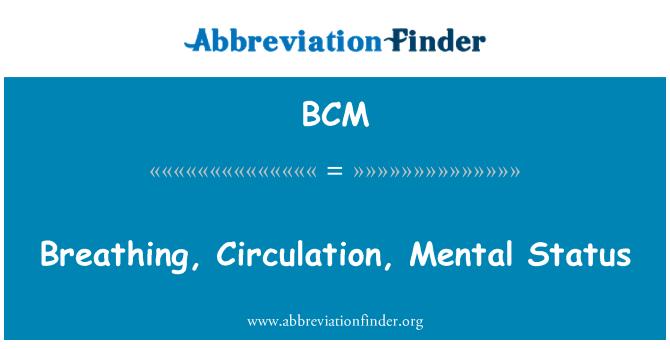 BCM: Breathing, Circulation, Mental Status