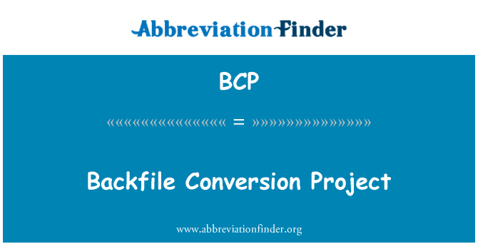 BCP: Backfile Conversion Project