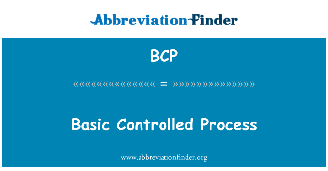BCP: Basic Controlled Process