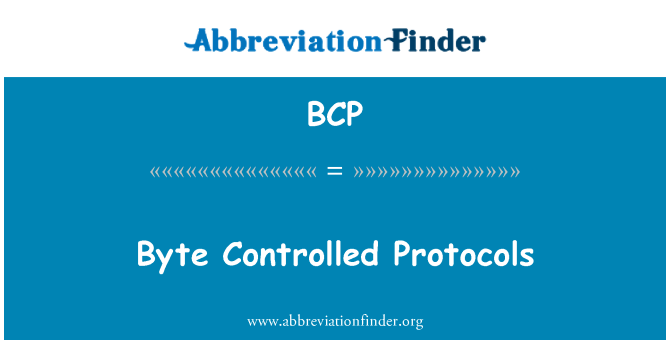 BCP: Byte Controlled Protocols