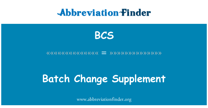 BCS: Batch Change Supplement