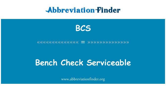 BCS: Bench Check Serviceable