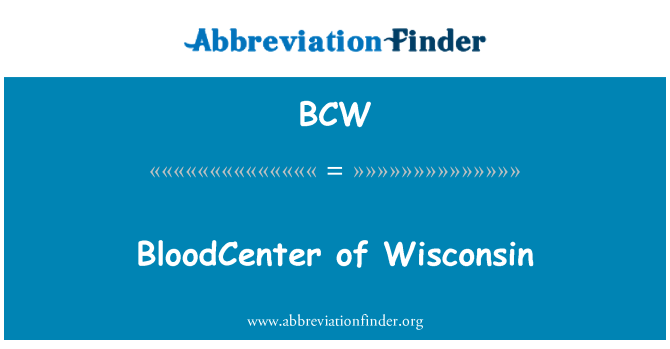 BCW: BloodCenter of Wisconsin