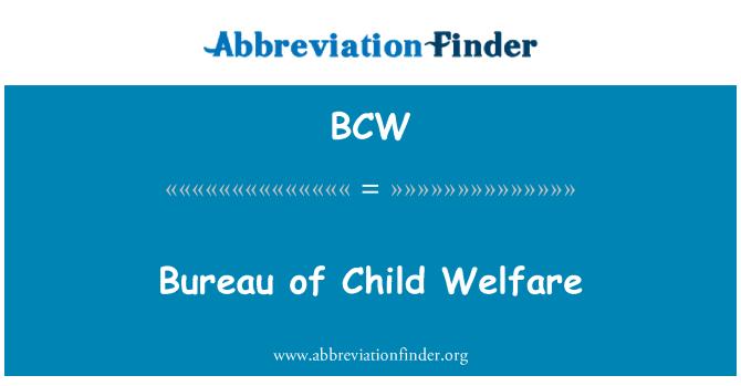 BCW: Bureau of Child Welfare