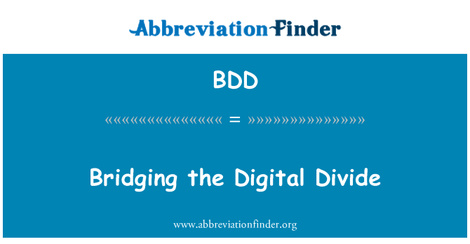BDD: Bridging the Digital Divide
