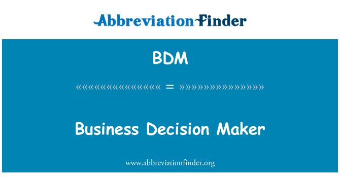 BDM: Business Decision Maker