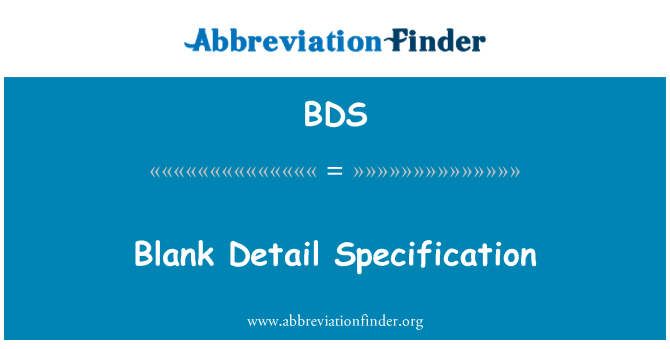 BDS: Blank Detail Specification