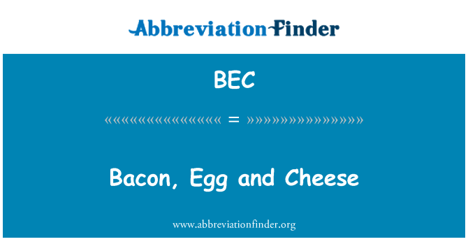 BEC: Bacon, Egg and Cheese