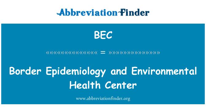 BEC: Border Epidemiology and Environmental Health Center