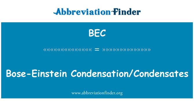 BEC: Bose-Einstein Condensation/Condensates