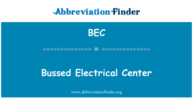 BEC: Bussed Electrical Center
