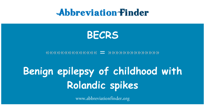 BECRS: Benign epilepsy of childhood with Rolandic spikes