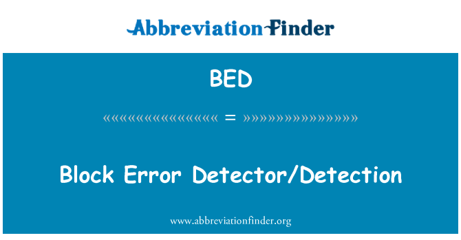 BED: Block Error Detector/Detection