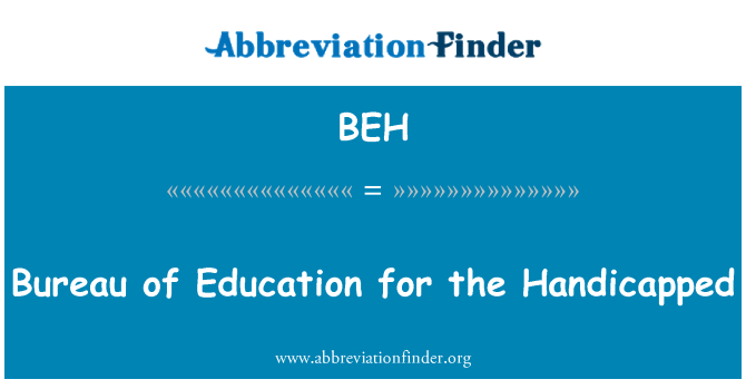 BEH: Bureau of Education for the Handicapped