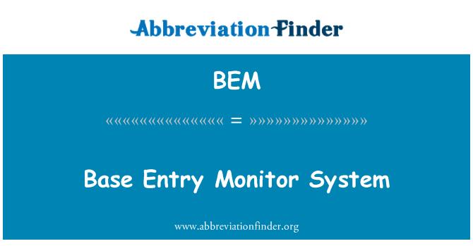 BEM: Base Entry Monitor System
