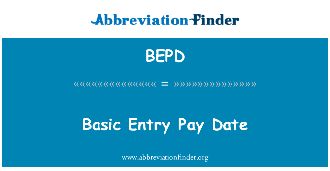 BEPD: Basic Entry Pay Date