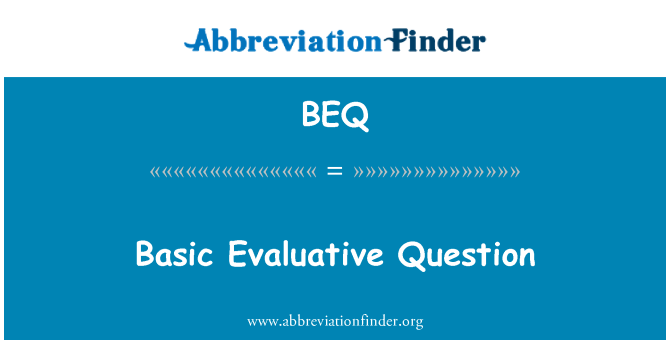 BEQ: Basic Evaluative Question