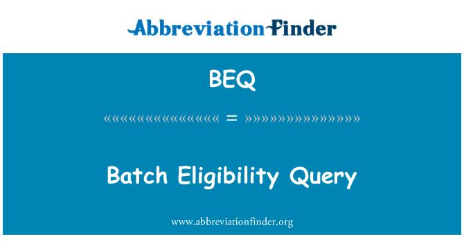 BEQ: Batch Eligibility Query