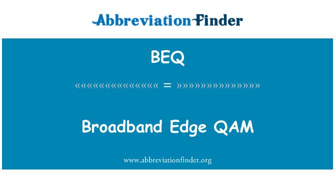 BEQ: Broadband Edge QAM
