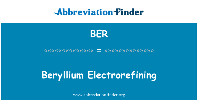 BER: Beryllium Electrorefining