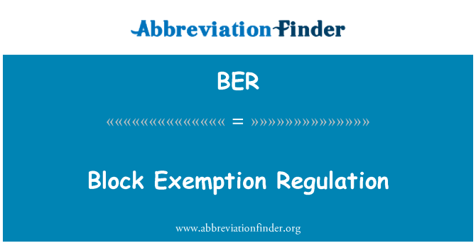 BER: Block Exemption Regulation