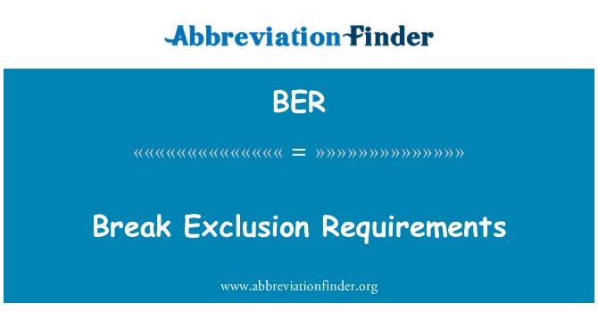 BER: Break Exclusion Requirements