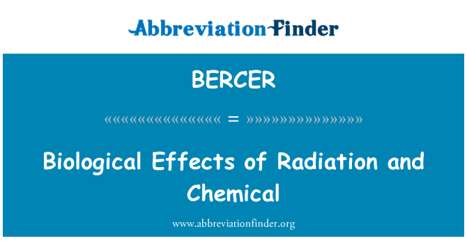 BERCER: Biological Effects of Radiation and Chemical