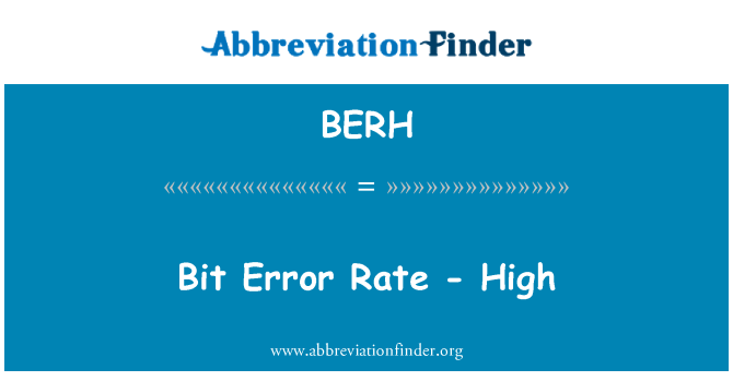 BERH: Bit Error Rate - High
