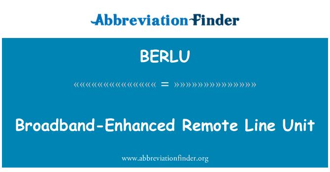 BERLU: Broadband-Enhanced Remote Line Unit