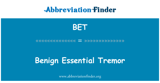 BET: Benign Essential Tremor