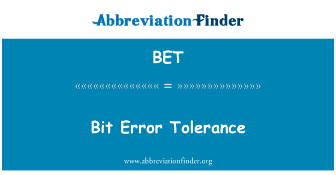 BET: Bit Error Tolerance