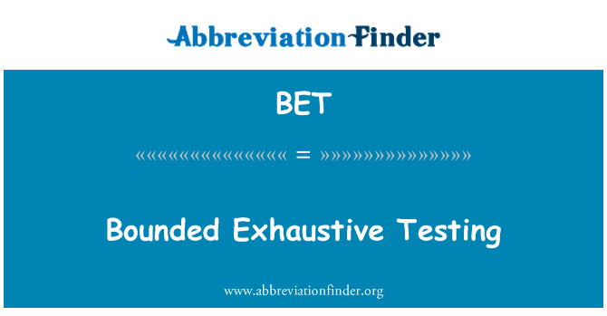 BET: Bounded Exhaustive Testing