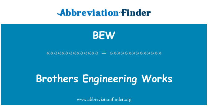 BEW: Brothers Engineering Works
