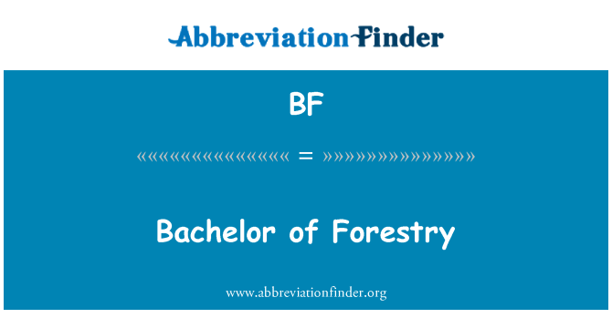 BF: Bachelor of Forestry