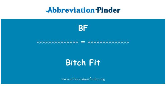 BF: Bitch Fit