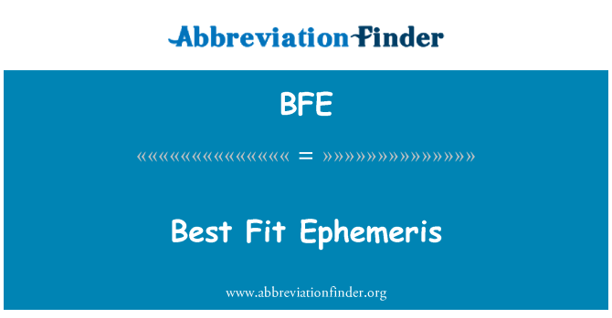 BFE: Best Fit Ephemeris
