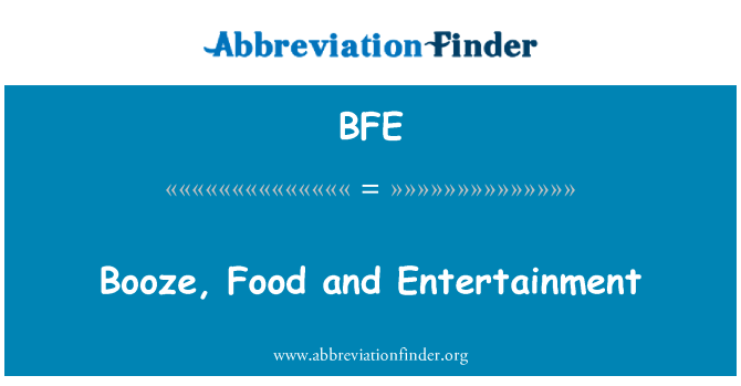 BFE: Booze, Food and Entertainment