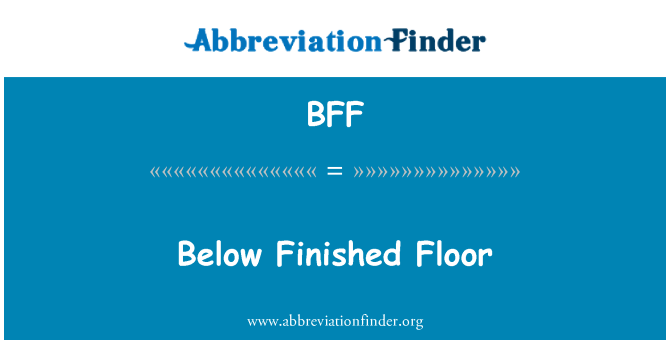 BFF: Below Finished Floor