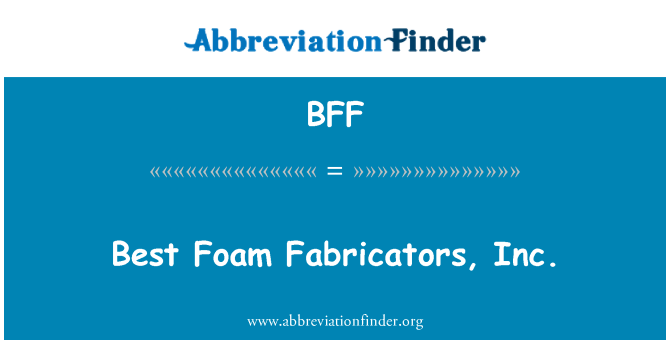 BFF: Best Foam Fabricators, Inc.