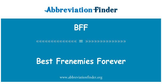 BFF: Best Frenemies Forever